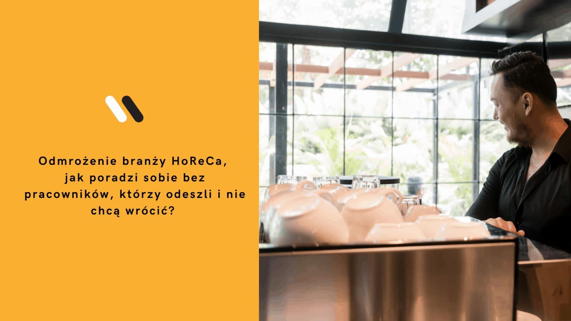 Odmrożenie branży HoReCa jak poradzi sobie bez pracowników którzy odeszli