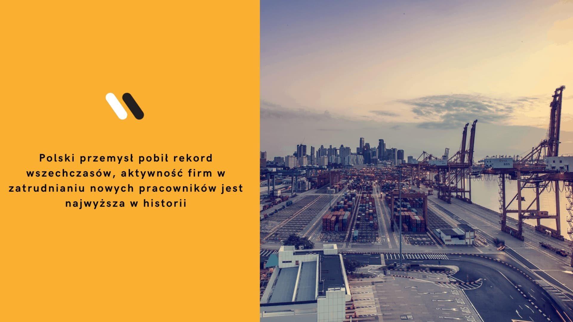Polski przemysł pobił rekord wszechczasów, aktywność firm w zatrudnianiu nowych pracowników jest najwyższa w historii